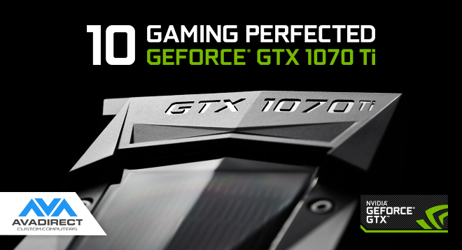 GeForce® GTX 1070 TI Now Available at AVADirect